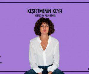 Keşfetmenin Keyfi hosted by Pelin Esmer